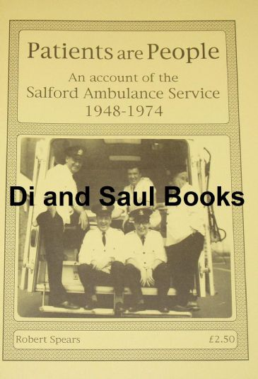 Patients are People - An Account of the Salford Ambulance Service 1948-1974, by Robert Spears